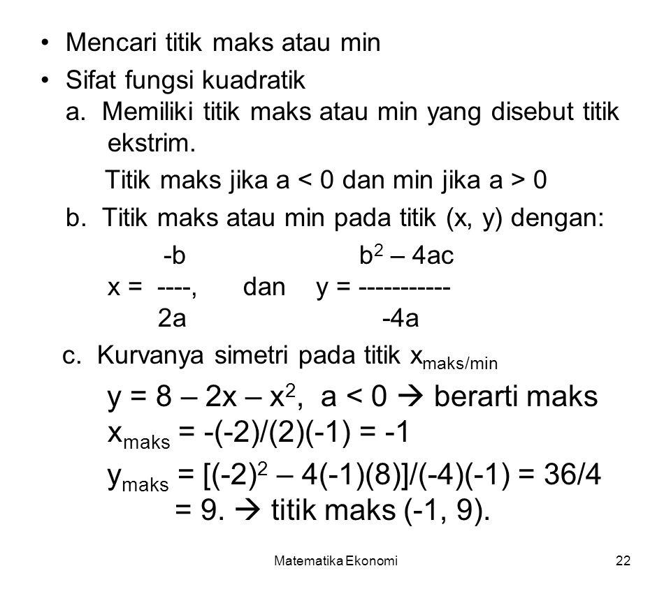 ymaks = [(-2)2 – 4(-1)(8)]/(-4)(-1) = 36/4 = 9.  titik maks (-1, 9).